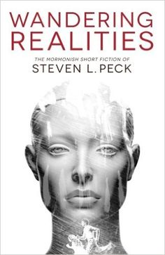 Review: Wandering Realities by Steven Peck – By Common Consent, a Mormon Blog