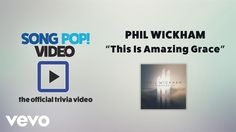 Phil Wickham - This is Amazing Grace (Official Trivia Video)