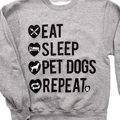 We have summed up the day of our cat lover friends with this sweatshirt: 'Eat Sleep Pet Dogs Repeat.' Worldwide shipping and easy exchanges!