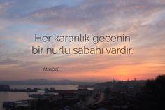 """With every dark night comes a bright morning."" - Turkish proverb güzel sözler"