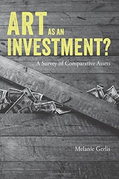 Art as an Investment?: A Survey of Comparative Assets: Melanie Gerlis: UConn access. Ebooks Online, Free Ebooks, Art Fund, Value In Art, Art Market, Audio Books, Book Art, Books To Read, Investing