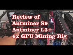 Review of Antminer S9 / Antminer L3+ / 6x GPU Mining Rig - Bitcoin, Lite...
