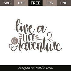 *** FREE SVG CUT FILE for Cricut, Silhouette and more *** Live a life of adventure