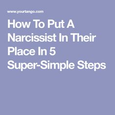 How To Put A Narcissist In Their Place In 5 Super-Simple Steps