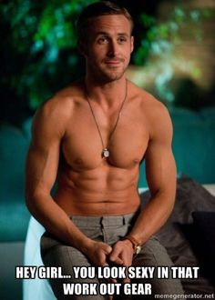 Shirtless Ryan Gosling -       Hey girl... You look sexy in that work out gear