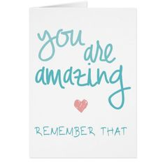 You Are Amazing Remember That Love Quote Card Feb 5 2017 #junkydotcom #zazzle