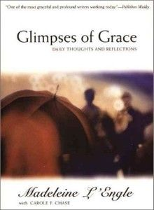 Glimpses of Grace. Madeleine L'Engle is one of my favourites and this is a treasure.