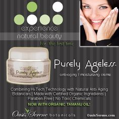 PURELY AGELESS - Anti-Aging | Moisturizing Creme www.oasisadvancedwellness.com/products/purely-ageless.html  ♥♥♥♥♥♥♥ MOTHER'S DAY SALE ♥♥♥♥♥♥♥ ~~SAVE $48.95 - Reg. $63.95 NOW: $48.85 thru 5-15.2013~~ ******Coupon code: 13MOTHERSDAY******  Combining Hi-Tech Technology with Natural Anti-Aging Botanicals Made with Certified Organic Ingredients | Paraben-Free | No Toxic Chemicals