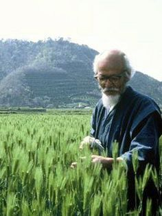 """When it is understood that one loses joy and happiness in the attempt to possess them, the essence of natural farming will be realized. The ultimate goal of farming is not the growing of crops, but the cultivation and perfection of human beings."" ― Masanobu Fukuoka, The One-Straw Revolution (1913-2008)"