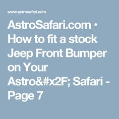 AstroSafari.com • How to fit a stock Jeep Front Bumper on Your Astro/ Safari - Page 7