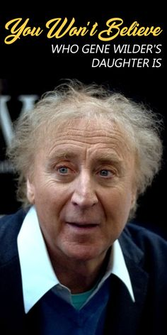 You Won't Believe Who Gene Wilder's Daughter Is