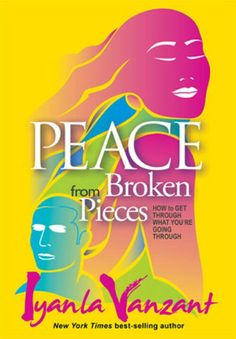 For anyone who has had a rocky road or needs a realty check!! This is a must read! Iyanla Vanzant, Peace from Broken Pieces