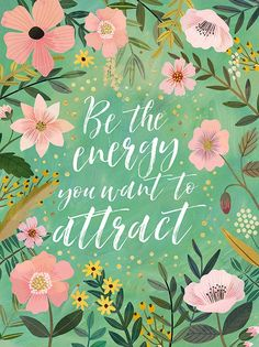 positive quotes & We choose the most beautiful Be the energy you want to attract Floral Poster for you.Be the energy you want to attract Floral Poster most beautiful quotes ideas New Quotes, Change Quotes, Quotes To Live By, Inspirational Quotes, Wisdom Quotes, Daily Quotes, Positive Thoughts, Positive Quotes, Positive Vibes