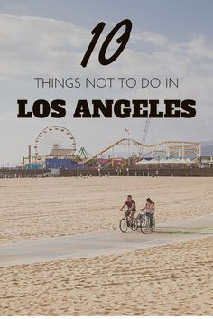 What not to do in Los Angeles (and what to do instead)