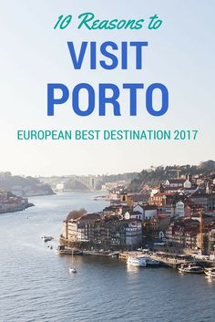 Wondering why Porto just won the award for European Best Destination 2017? Here are 10 reasons to give you a head start.