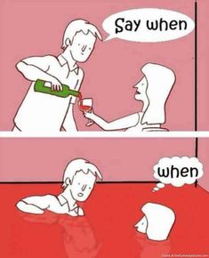 Say when... when.
