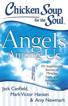 May 2013: Chicken Soup for the Soul: Angels Among Us: 101 Inspirational Stories of Miracles, Faith, and Answered Prayers by Jack Canfield, Mark Victor Hansen, and Amy Newmark. Warmly radiant with stories of seemingly life-saving encounters, this feel-good book brims with messages of hope and comfort.