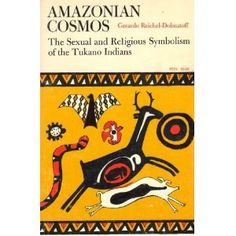 Amazonian Cosmos: The Sexual and Religious Symbolism of the Tukano Indians (Phoenix Books)