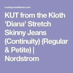 KUT from the Kloth 'Diana' Stretch Skinny Jeans (Continuity) (Regular & Petite) | Nordstrom