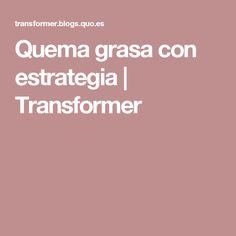 Quema grasa con estrategia   Transformer