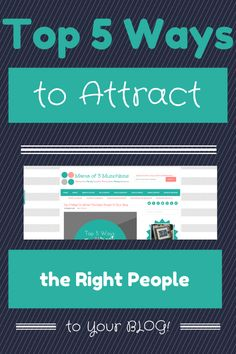 Top 5 Ways To Attract The Right People To Your Blog