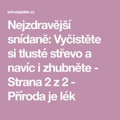 Nejzdravější snídaně: Vyčistěte si tlusté střevo a navíc i zhubněte - Strana 2 z 2 - Příroda je lék Kefir, Food Hacks, Food Tips, Feel Better, Detox, Clean Eating, Health Fitness, Cleaning, Health