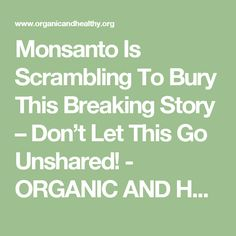 Monsanto Is Scrambling To Bury This Breaking Story – Don't Let This Go Unshared! - ORGANIC AND HEALTHY
