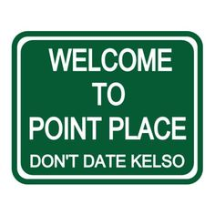 "Hyde: In my town there are two rules. One, don't date Kelso. Two, don't date Kelso. Eric: Yeah, it even says that on the sign when you drive into town. ""Welcome to Point Place... Don't date Kelso."""