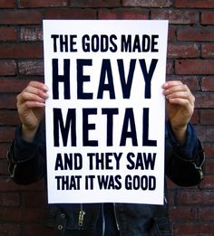 The Gods made Heavy Metal and they saw that it was good! But lo for He tempted man with that foul noise and named it nu metal Judas Priest, Positive Quotes, Motivational Quotes, Inspirational Quotes, Music Love, Music Is Life, Manowar Band, Hard Rock, Rock N Roll