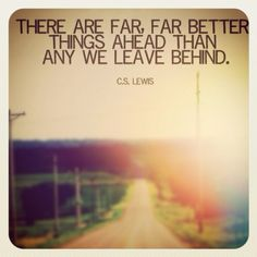 better things are ahead of you... <3