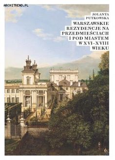 Warszawskie rezydencje na przedmieściach i pod miastem w XVI–XVIII wieku