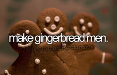 Make gingerbread men.