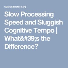 Slow Processing Speed and Sluggish Cognitive Tempo | What's the Difference?
