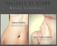 TALLERES OTOÑO #MétodoFeldenkrais LIBERAR CUELLO, HOMBROS Y ESPALDA ALTA 29 Octubre CADERAS FLEXIBLES 26 Noviembre