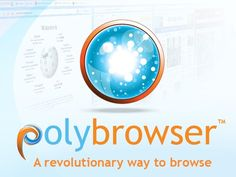 PolyBrowser by Aaron T. Travis, MBA, CUA, via Kickstarter.  PolyBrowser is a revolutionary way to browse and experience the web. Let's create the future of web browsers, together!