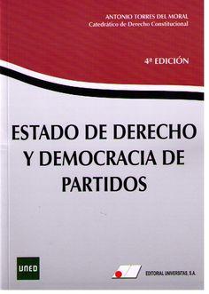 Torres del Moral, Antonio Estado de derecho y democracia de partidos. Universitas, 2012