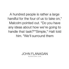 """John Flanagan - """"A hundred people is rather a large handful for the four of us to take on,"""" Malcolm..."""". funny"""
