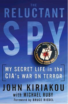 The Reluctant Spy: My Secret Life in the CIA's War on Terror - John Kiriakou