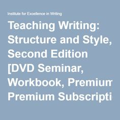 Teaching Writing: Structure and Style, Second Edition [DVD Seminar, Workbook, Premium Subscription]   Institute for Excellence in Writing