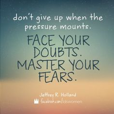 """""""Beware the temptation to retreat from a good thing. … Don't give up when the pressure mounts. Don't give in to that being who is bent on the destruction of your happiness. Face your doubts. Master your fears. 'Cast not away therefore your confidence.' Stay the course and see the beauty of life unfold for you."""" –Jeffrey R. Holland http://pinterest.com/pin/24066179231042235 (from his BYU Devotional address…"""