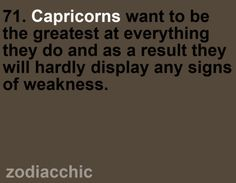 Capricorns want to be the greatest at everything they do and as a result they will hardly display any signs of weakness.  #Capricorn #Quotes