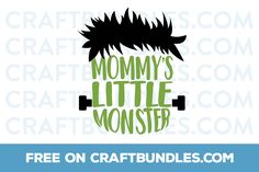 Free mommys little monster cut file