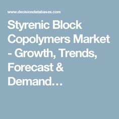 Styrenic Block Copolymers Market - Growth, Trends, Forecast & Demand…