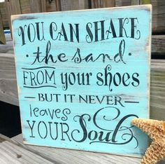 You can shake the sand from your shoes but it never leaves your soul sign... http://www.beachblissdesigns.com/2016/11/beach-quote-typography-wood-signs.html