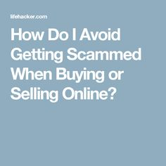 How Do I Avoid Getting Scammed When Buying or Selling Online?