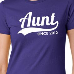 AUNT Since Personalized with Any Year  2012 Womens T-Shirt Gift  2013 TShirt pregnancy announcement shirt More Colors S-2XL. $16.95, via Etsy.