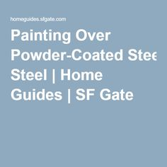 Painting Over Powder-Coated Steel | Home Guides | SF Gate