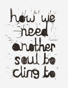 How We Need Another Soul To Cling To Original Linocut #Print #Poster #Quote