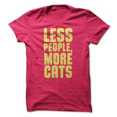 If you love cats we're betting  you sometimes feel this way! Comes in lots of colors! Here's how to order >> https://www.sunfrog.com/Pets/Less-People-Ladies.html?2519