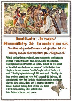 """IMITATE JESUS HUMILITY & TENDERNESS :  """"Do nothing out contentiousness or out of egotism, but with humility consider others superior to you."""" - Philippians 2:3."""